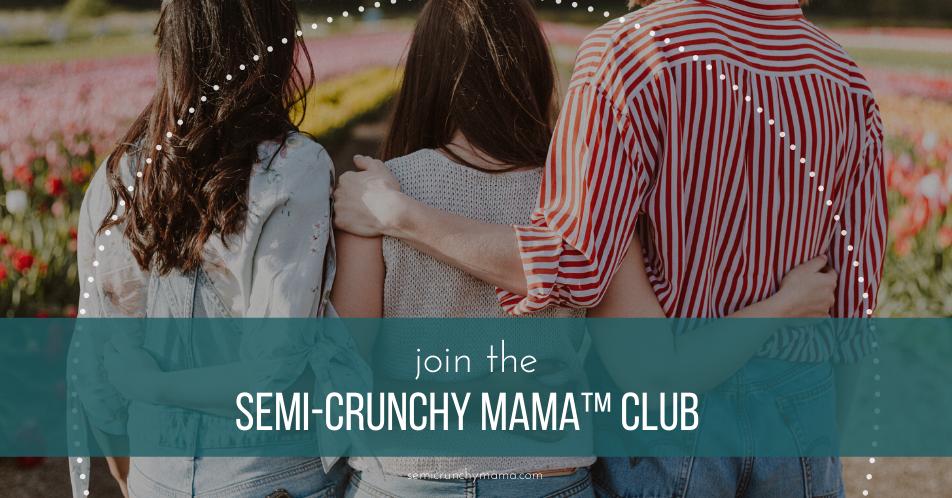 Semi-Crunchy Mama™ Club